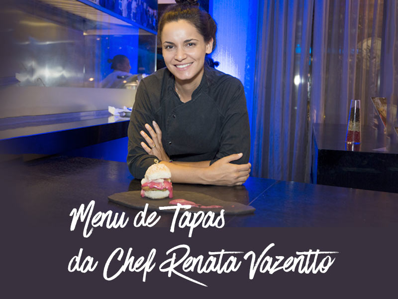 Menu de Tapas com a Chef Renata Vazentto